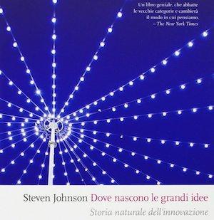 Dove nascono le idee. Storia naturale dell'innovazione - Steven Johnson