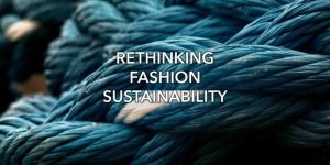 Rethinking Fashion Sustainability