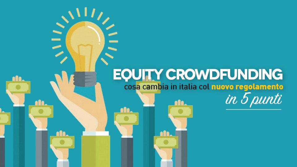 Equity Crowdfunding, cosa cambia in Italia col nuovo regolamento. In 5 punti