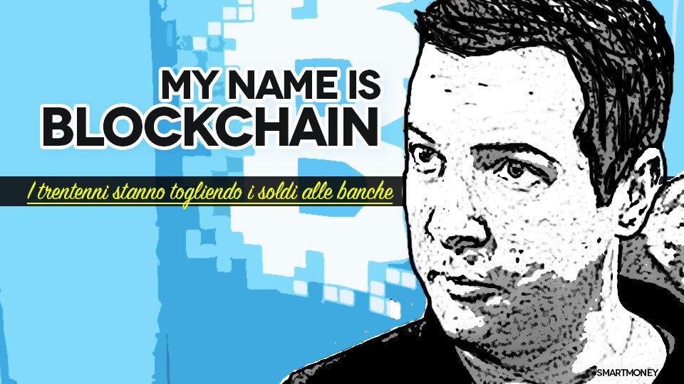 Mi name is Blockchain. I trentenni stanno togliendo i soldi alle banche