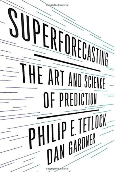 superforecasting-the-art-and-science-of-prediction-by-philip-e-tetlock-and-dan-gardner