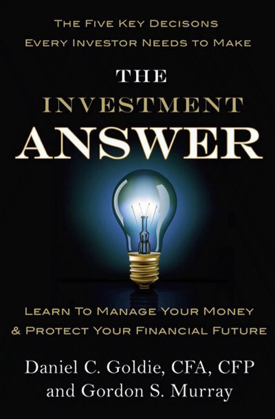 the-investment-answer-learn-to-manage-your-money-and-protect-your-financial-future-by-daniel-c-goldie-and-gordon-s-murray