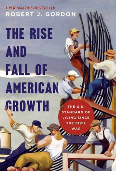the-rise-and-fall-of-american-growth-the-us-standard-of-living-since-the-civil-war-by-robert-j-gordon